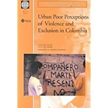 Urban Poor Perceptions of Violence and Exclusion in Colombia (Conflict Prevention and Post-Conflict Reconstruction)
