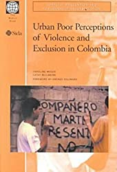Urban Poor Perceptions of Violence and Exclusion in Colombia (Conflict Prevention & Post-conflict Reconstruction)