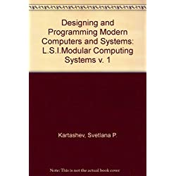 Designing and Programming Modern Computers and Systems: L.S.I.Modular Computing Systems v. 1
