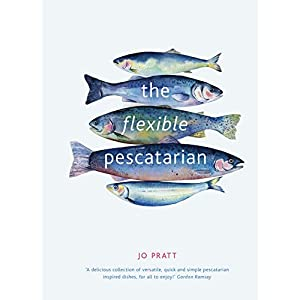 The Flexible Pescatarian: Delicious recipes to cook with or without fish 1