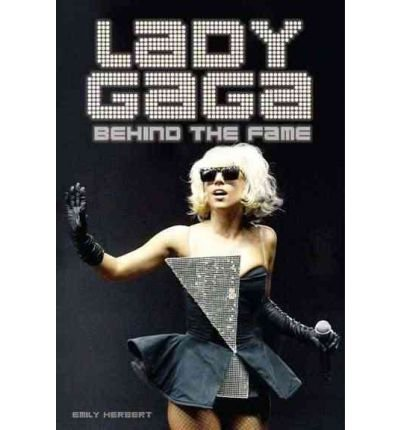 [(Lady Gaga: Behind the Fame )] [Author: Emily Herbert] [Mar-2010]