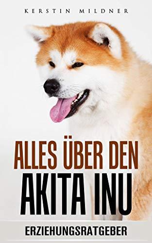 Alles über den Akita Inu : Erziehungsratgeber für Hunde