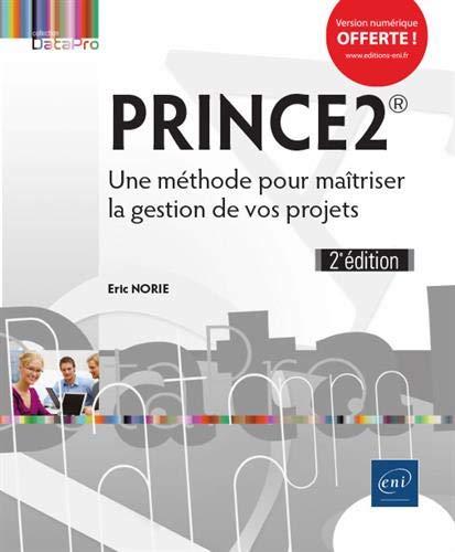 PRINCE2 - Une méthode pour maîtriser la gestion de vos projets (2e édition) par Eric NORIE