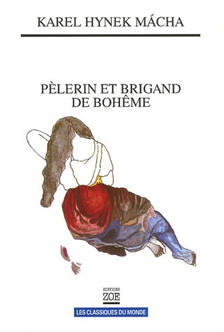Pèlerin et brigand de Bohême : Oeuvres choisies par Karel Hynek Macha