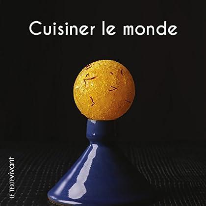 Cuisiner le monde: Recettes de voyage