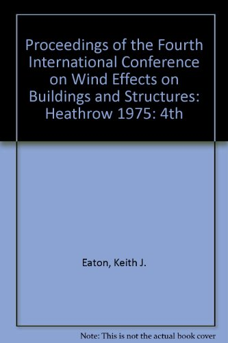 Proceedings of the Fourth International Conference on Wind Effects on Buildings and Structures: Heathrow 1975