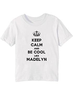 Keep Calm And Be Cool Like Madelyn Bambini Unisex Ragazzi Ragazze T-Shirt Maglietta Bianco Maniche Corte Tutti...
