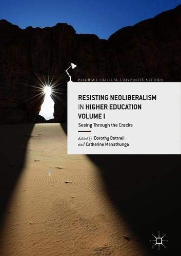 Resisting Neoliberalism in Higher Education Volume I: Seeing through the Cracks (Palgrave Critical University Studies)