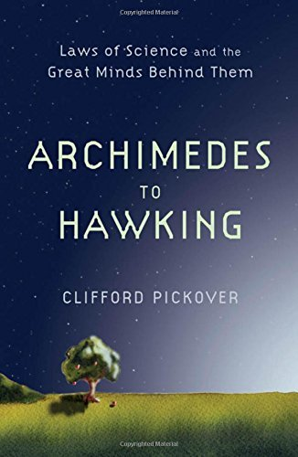 From Archimedes to Hawking: Laws of Science and the Great Minds Behind Them by Clifford Pickover (2008-04-24)