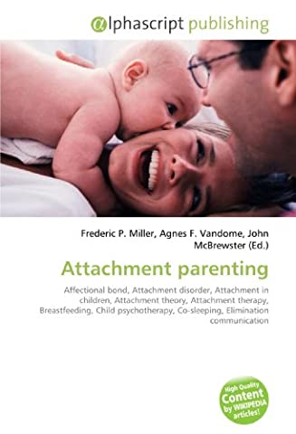 Attachment parenting: Affectional bond, Attachment disorder, Attachment in children, Attachment theory, Attachment therapy, Breastfeeding, Child psychotherapy, Co-sleeping, Elimination communication