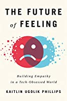 The Future of Feeling: Building Empathy in a Tech-Obsessed World (English Edition)