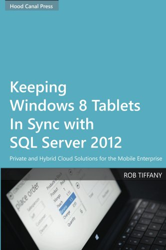 Keeping Windows 8 Tablets in Sync with SQL Server 2012: Private and Hybrid Cloud Solutions for the Mobile Enterprise (English Edition)