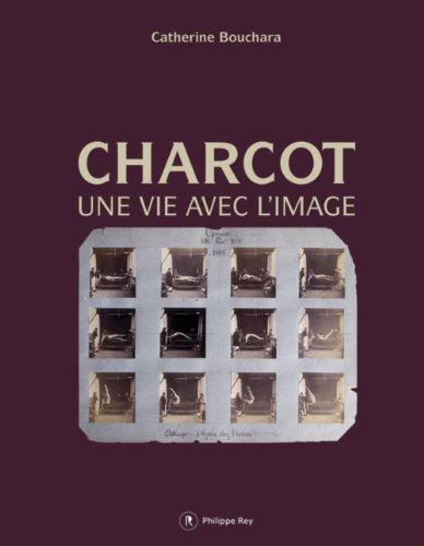 Charcot, une vie avec l'image par Catherine Bouchara