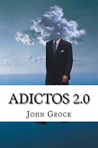 Adictos 2.0: Cómo prevenir y solucionar las adicciones al móvil e internet por John Grock