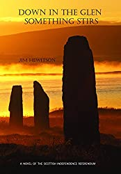 Down in the Glen Something Stirs: A Novel of the Scottish Independence Referendum