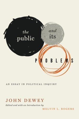 The Public and Its Problems: An Essay in Political Inquiry Annotated Edition by John Dewey [2012]