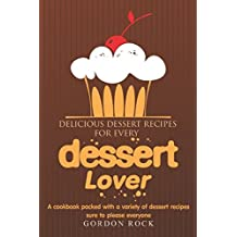 Delicious Dessert Recipes for Every Dessert Lover: A cookbook packed with a variety of dessert recipes sure to please everyone