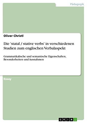 Die 'statal / stative verbs' in verschiedenen Studien zum englischen Verbalaspekt: Grammatikalische und semantische Eigenschaften, Besonderheiten und Ausnahmen