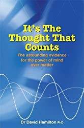 It's The Thought That Counts: The Astounding Evidence for the Power of Mind over Matter by David R. Hamilton (2006-09-28)