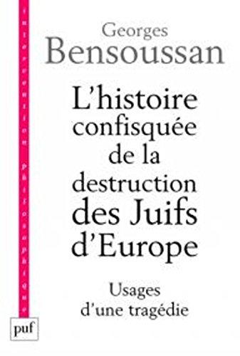 L'histoire confisquée de la destruction des Juifs d'Europe par Georges Bensoussan