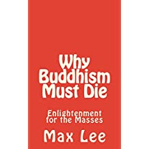 Why Buddhism Must Die: Enlightenment for the Masses