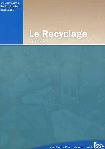 Le Recyclage : Volume 2 par Société Industrie Minérale