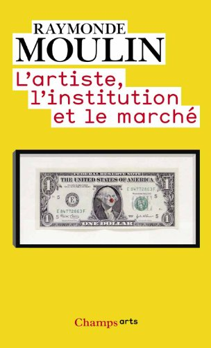 L'artiste, l'institution et le marché par Raymonde Moulin