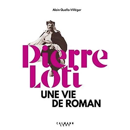 Pierre Loti: Une vie de roman