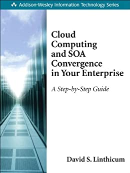 Cloud Computing and SOA Convergence in Your Enterprise: A Step-by-Step Guide (Addison-Wesley Information Technology Series) von [Linthicum, David S.]
