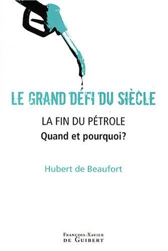 Le grand défi du siècle, La fin du pétrole : Quand et pourquoi ? par Hubert de Beaufort