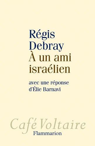A un ami israélien : Avec une réponse d'Elie Barnavi