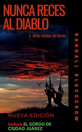NUNCA RECES AL DIABLO: y otros relatos de terror por Randall Blackcrow
