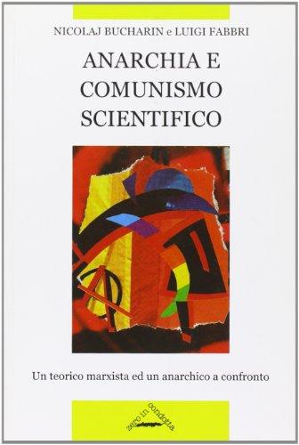 Anarchia e comunismo scientifico. Un teorico marxista ed un anarchico a confronto (Classici dell'anarchismo)