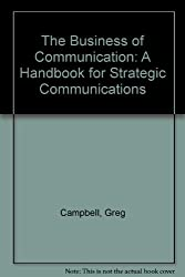 The Business of Communication: A Handbook for Strategic Communications