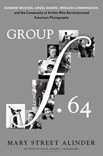Group f.64: Edward Weston, Ansel Adams, Imogen Cunningham, and the Community of Artists Who Revoluti: Written by Mary Street Alinder, 2015 Edition, Publisher: Bloomsbury USA [Hardcover]