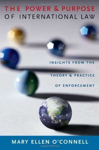 The Power and Purpose of International Law: Insights from the Theory and Practice of Enforcement by Mary Ellen O'Connell (2008-08-28)