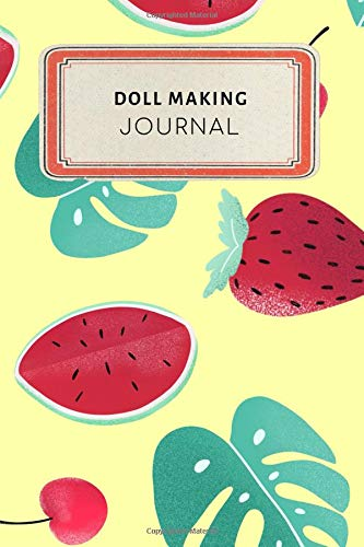 Doll making Journal: Cute Colorful Tropical Fruit Watermelon Strawberry Dotted Grid Bullet Journal Notebook - 100 pages 6 x 9 inches Log Book (My Crafts  Hobbies Series Volume 24, Band 24)