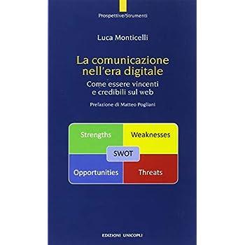 La Comunicazione Nell'era Digitale. Come Essere Vincenti E Credibili Sul Web