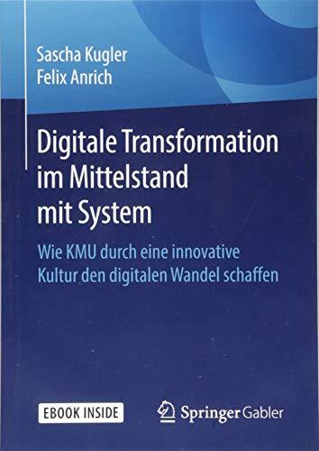 Digitale Transformation im Mittelstand mit System: Wie KMU durch eine innovative Kultur den digitalen Wandel schaffen