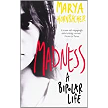 Madness: A Bipolar Life by Marya Hornbacher (2009-04-16)
