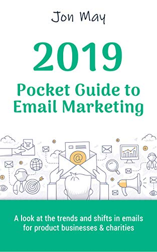 The 2019 Pocket Guide to Email Marketing: How to be the Inbox Hero your customers and readers deserve (English Edition)