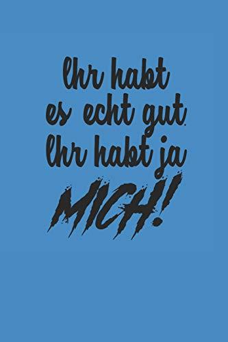 IHR HABT ES ECHT GUT, IHR HABT JA MICH!: NOTIZBUCH lustiges Notebook Fun Journal 6x9 lined - Echt Witzig T-shirt