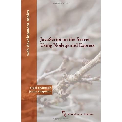 Javascript on the Server Using Node.JS and Express (Web Development Topics) by Chapman, Nigel, Chapman, Jenny published by Macavon Media (2013)