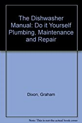 The Dishwasher Manual: Do it Yourself Plumbing, Maintenance and Repair