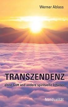 TRANSZENDENZ: ohne Gott und andere spirituelle Irrtümer von [Ablass, Werner]