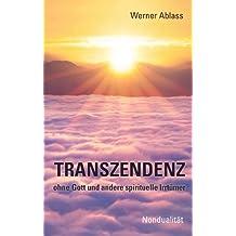 TRANSZENDENZ: ohne Gott und andere spirituelle Irrtümer