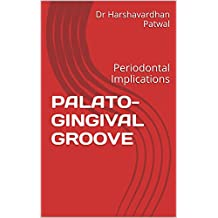 PALATO-GINGIVAL GROOVE: Periodontal Implications (English Edition)
