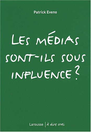 Les médias sont-ils sous influence ?