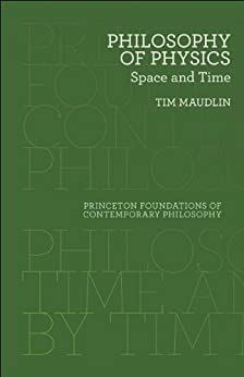 Philosophy of Physics: Space and Time (Princeton Foundations of Contemporary Philosophy) de [Maudlin, Tim]