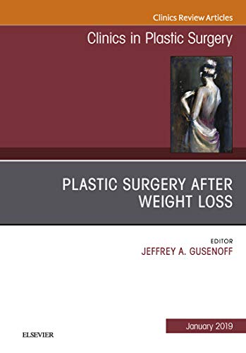 Plastic Surgery After Weight Loss An Issue Of Clinics In Plastic